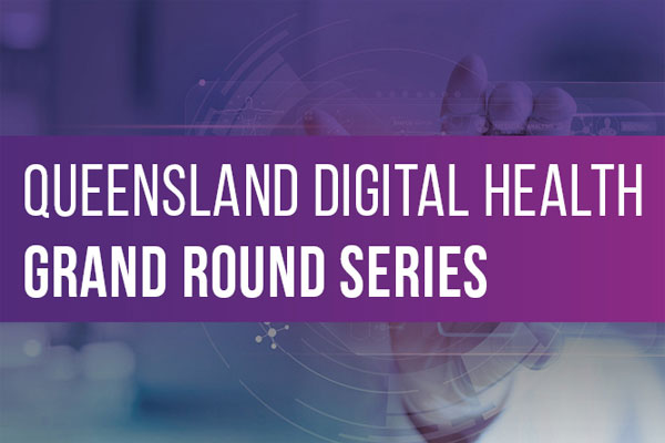 Queensland Digital Health Grand Round Series spotlight