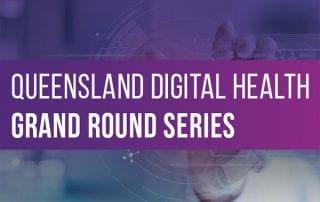Queensland Digital Health Grand Round Series spotlight